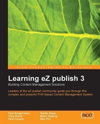 Learning eZ publish 3 : Building content manage...