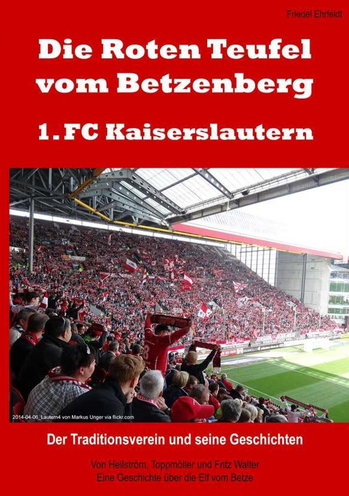 Die Roten Teufel vom Betzenberg - 1. FC Kaiserslautern als Buch von Friedel Ehrfeldt
