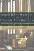 Protestant Worship and Church Architecture: Theological and Historical Considerations