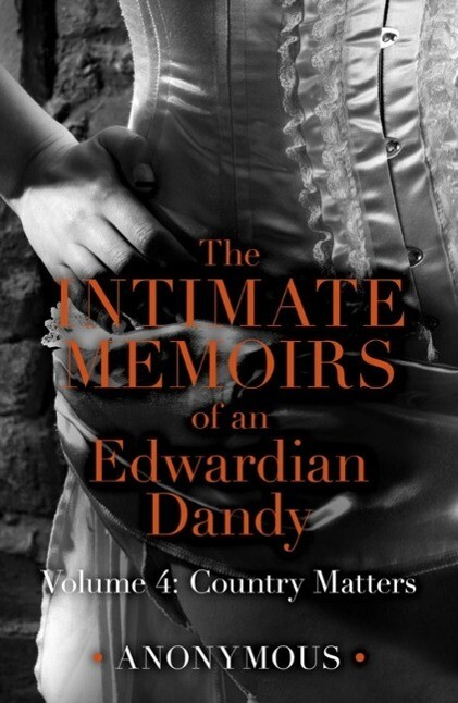 The Intimate Memoirs of an Edwardian Dandy: Volume 4