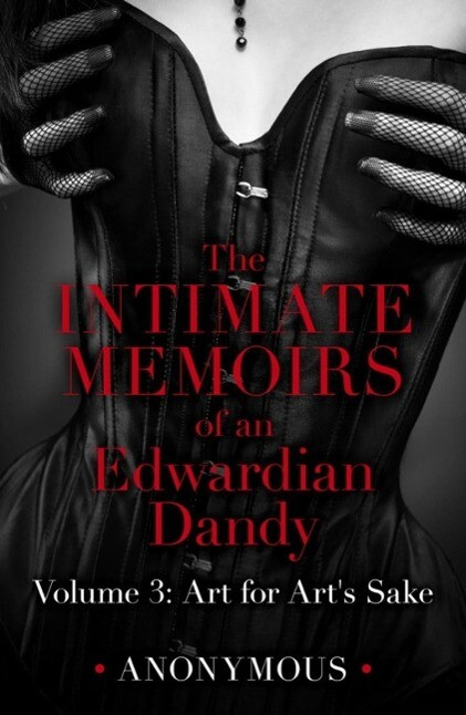 The Intimate Memoirs of an Edwardian Dandy: Volume 3