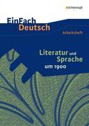 Literatur und Sprache um 1900 am Beispiel von Epik und Lyrik: Arbeitsheft