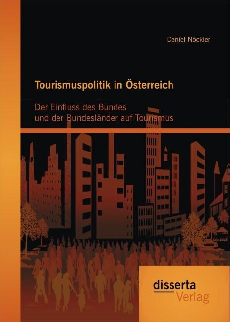 Tourismuspolitik in Österreich: Der Einfluss de...