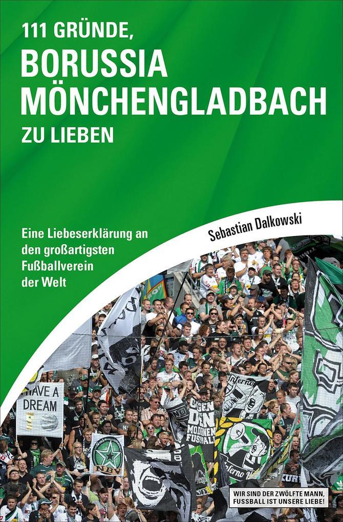 111 Gründe, Borussia Mönchengladbach zu lieben als eBook Download von Sebastian Dalkowski