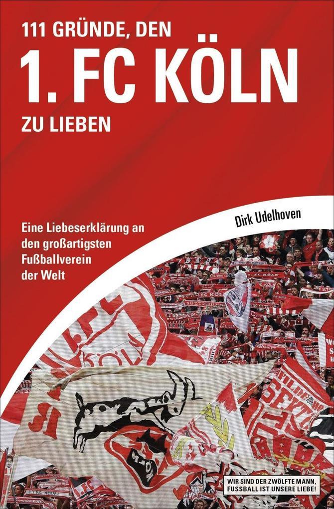 111 Gründe, den 1. FC Köln zu lieben als eBook Download von Dirk Udelhoven