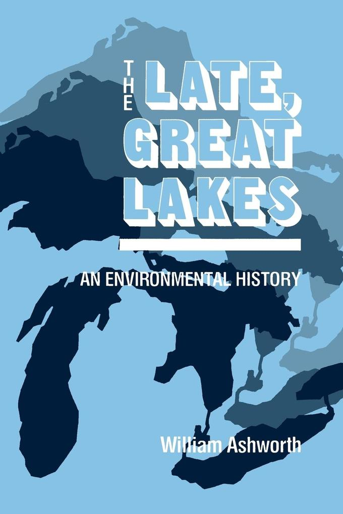 The Late, Great Lakes: An Environmental History als Taschenbuch