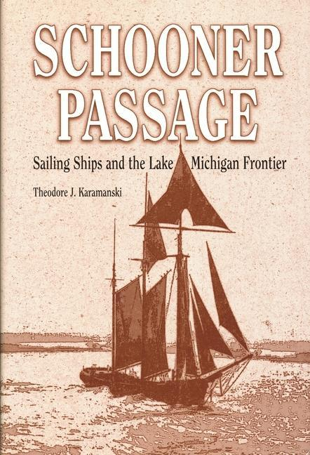 Schooner Passage: Sailing Ships and the Lake Michigan Frontier als Buch