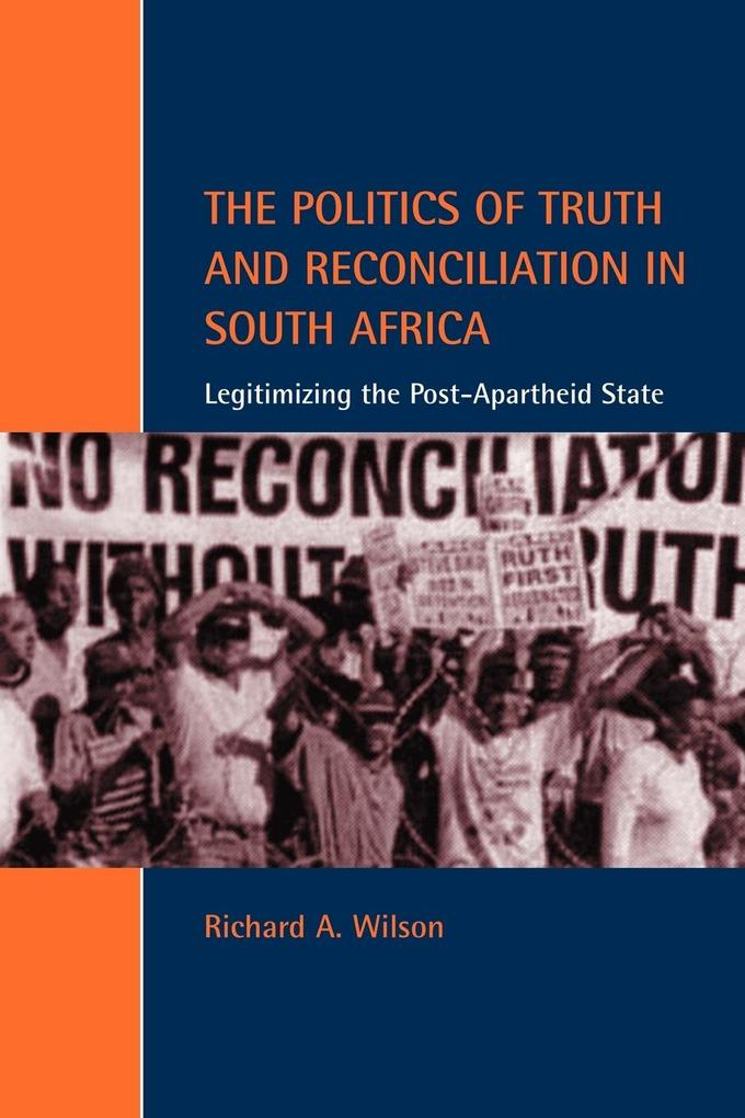 The Politics of Truth and Reconciliation in South Africa: Legitimizing the Post-Apartheid State als Buch