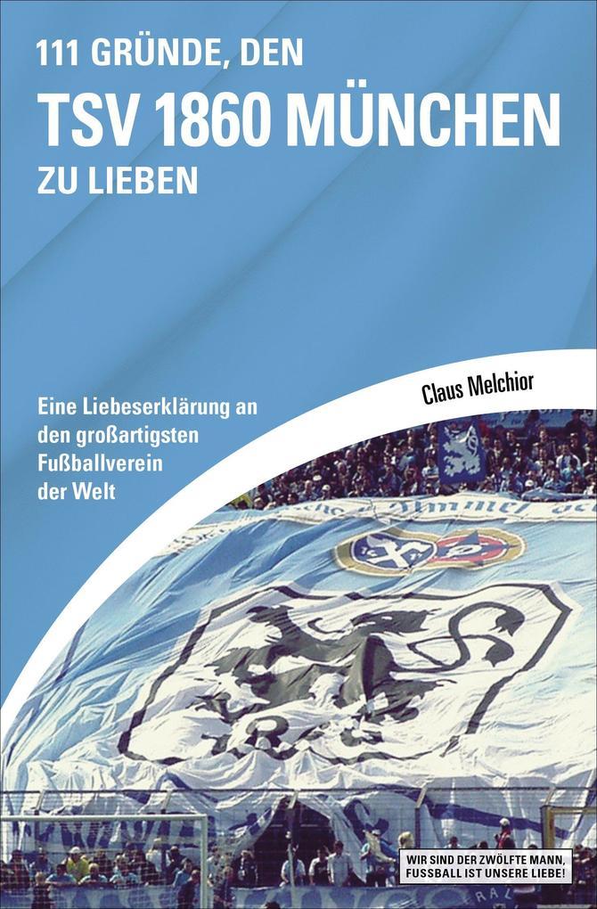 111 Gründe, den TSV 1860 München zu lieben als eBook Download von Claus Melchior