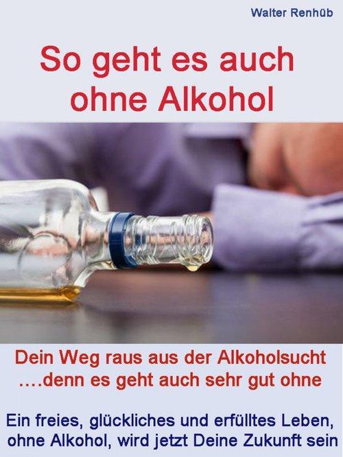 So geht es auch ohne Alkohol als eBook Download...