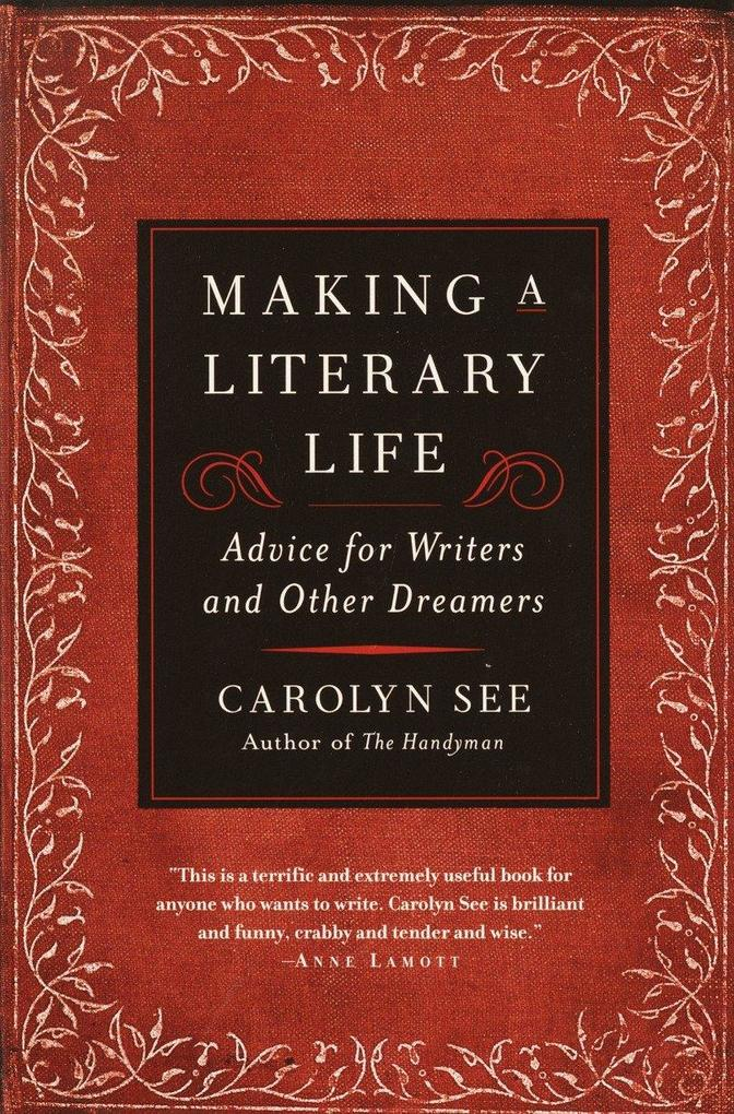 Making a Literary Life: Advice for Writers and Other Dreamers als Taschenbuch