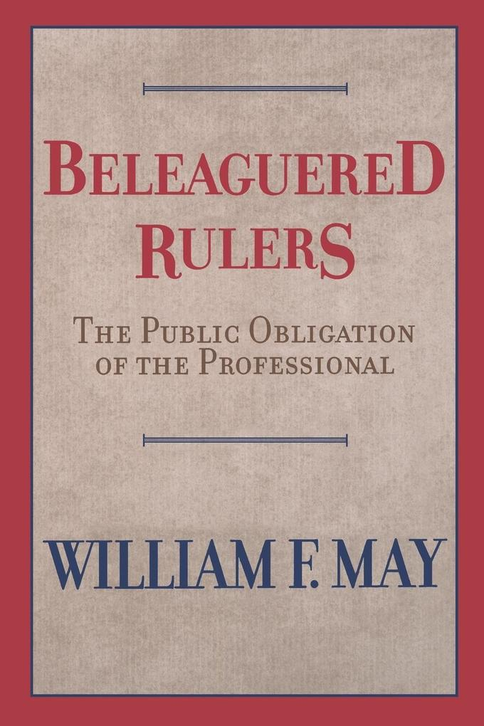 Beleaguered Rulers: The Public Obligation of the Professional als Taschenbuch