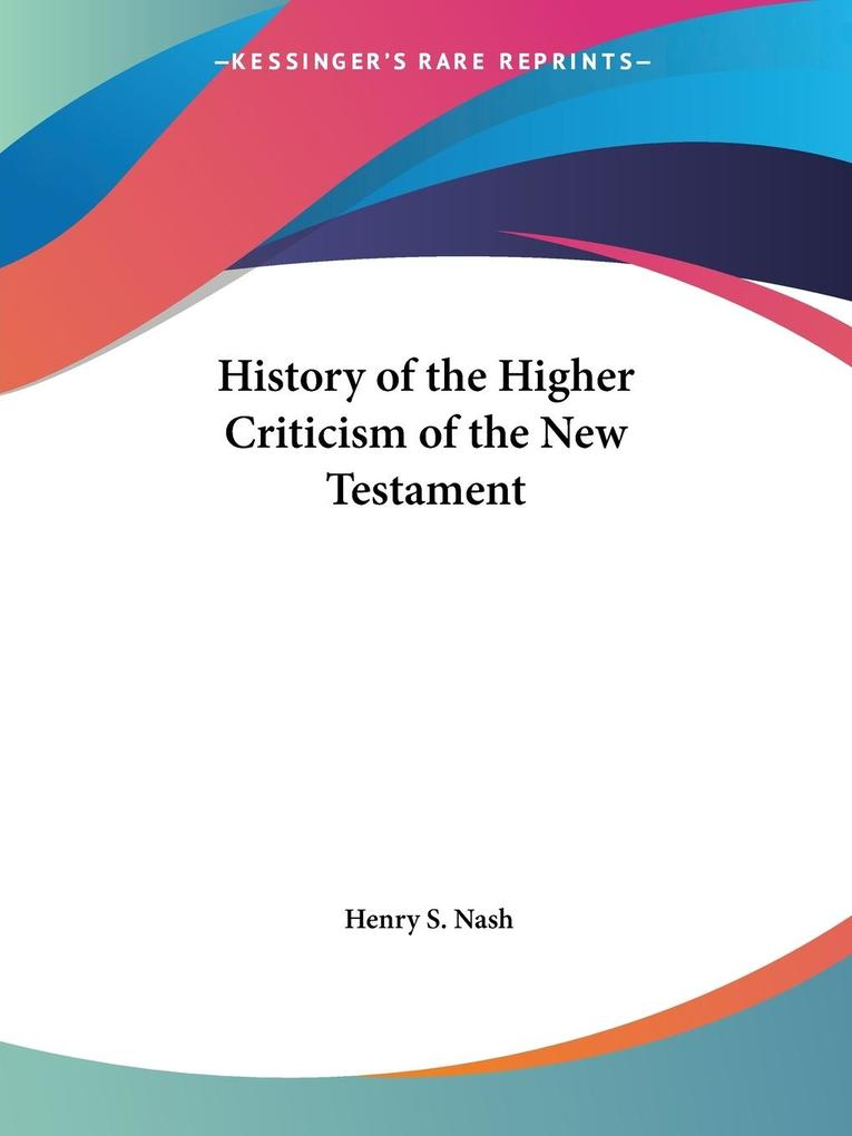History of the Higher Criticism of the New Testament als Taschenbuch