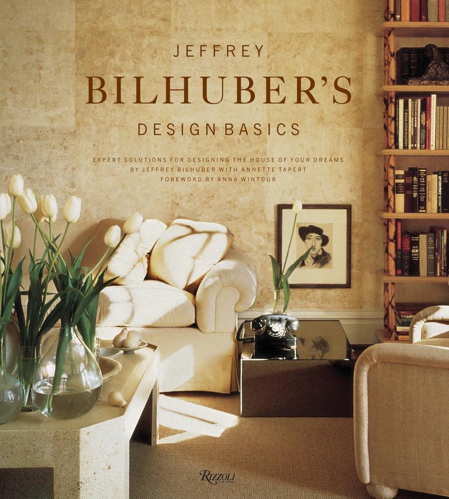 Jeffrey Bilhuber's Design Basics: Expert Solutions for Designing the House of Your Dreams als Buch