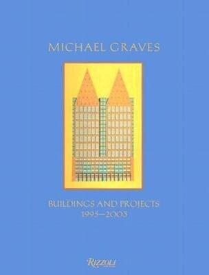 Michael Graves Buildings and Projects: 1995-2003 als Taschenbuch