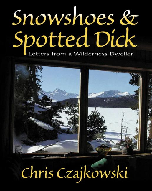 Snowshoes and Spotted Dick: Letters from a Wilderness Dweller als Taschenbuch