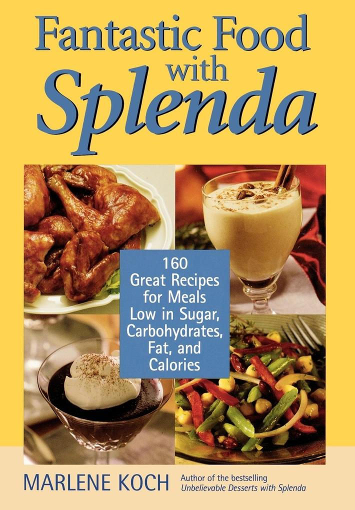 Fantastic Food with Splenda: 160 Great Recipes for Meals Low in Sugar, Carbohydrates, Fat, and Calories als Buch