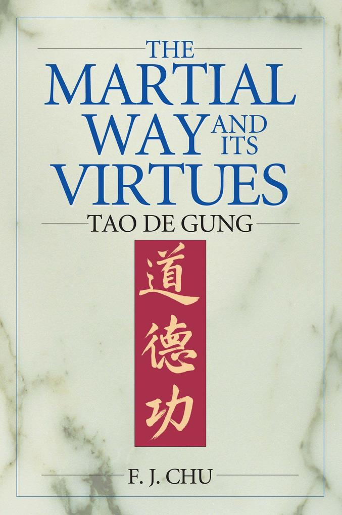 The Martial Way and Its Virtues: Tao de Gung als Taschenbuch