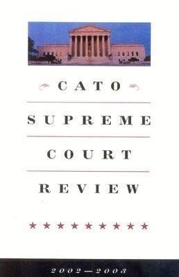 Cato Supreme Court Review, 2002-2003 als Taschenbuch