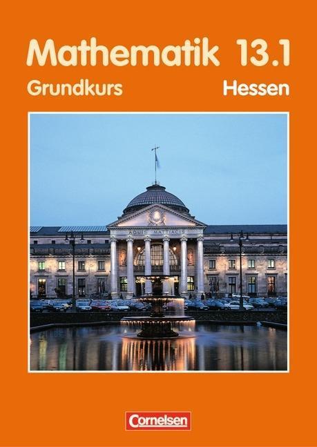 Mathematik 13/1. Sekundarstufe 2. Grundkurs. Schülerbuch. Hessen als Buch