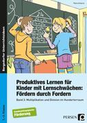 Produktives Lernen für Kinder mit Lernschwächen 3. Multiplikation und Division im Hunderterraum