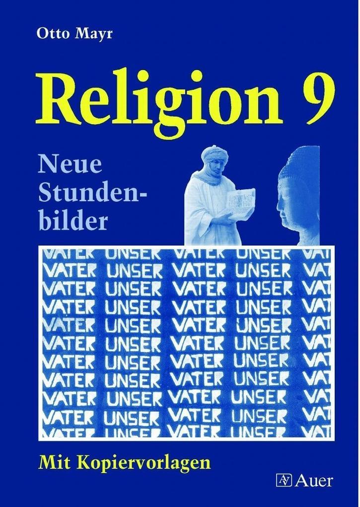 Religion 9. Neue Stundenbilder mit Kopiervorlagen als Buch