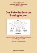 Das Zukunfts-Zentrum Barsinghausen - Ideenschmiede, Wissenschaftsmanufaktur und Bildungswerkstatt