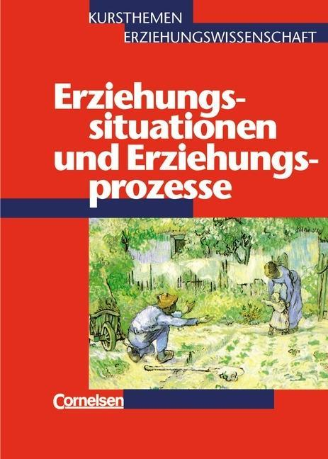 Kursthemen Erziehungswissenschaft 1. Erziehungssituationen und Erziehungsprozesse als Buch