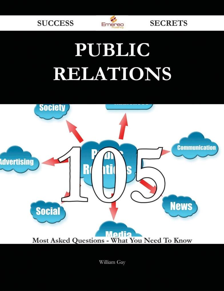 Public Relations 105 Success Secrets - 105 Most...