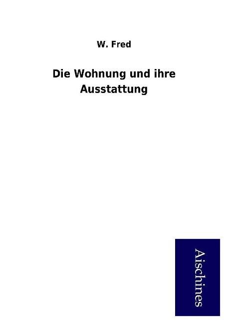 Die Wohnung und ihre Ausstattung als Buch von W...