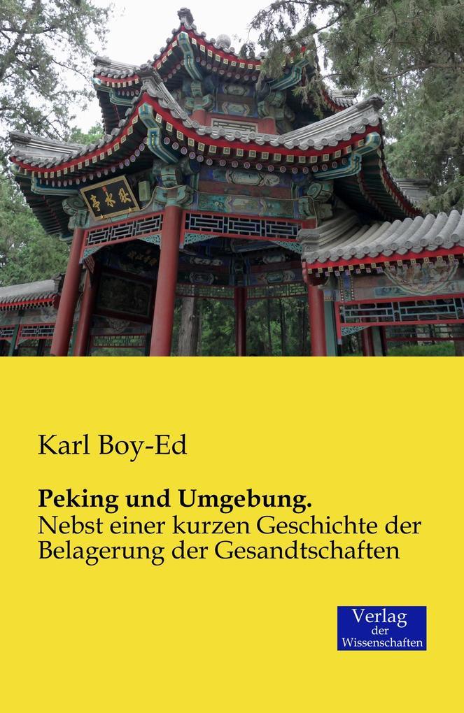 Peking und Umgebung. als Buch von Karl Boy-Ed
