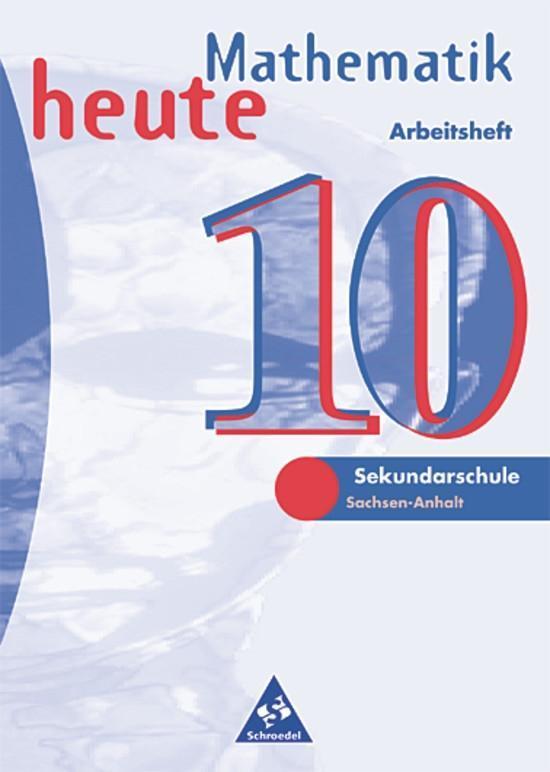 Mathematik heute 10. Arbeitsheft. Sekundarschule. Sachsen-Anhalt als Buch