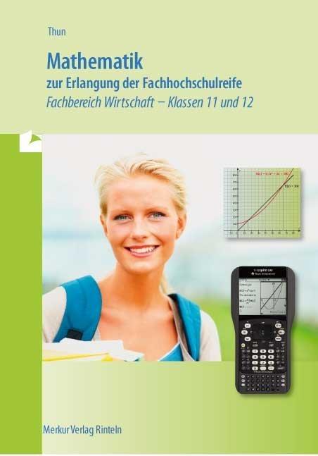 Mathematik zur Erlangung der Fachhochschulreife. Fachbereich Wirtschaft Klassen 11 und 12 als Buch