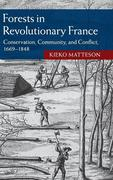 Forests in Revolutionary France: Conservation, Community, and Conflict, 1669-1848