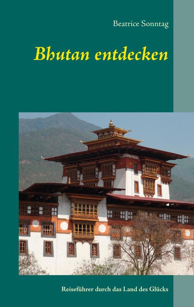 Bhutan entdecken als Buch von Beatrice Sonntag