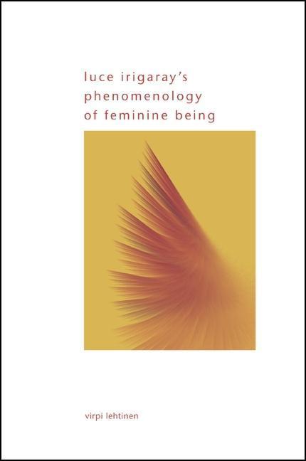Luce Irigaray's Phenomenology of Feminine Being als Taschenbuch