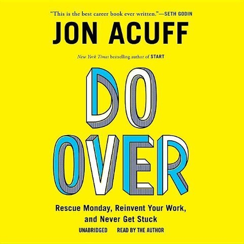 Do Over: Rescue Monday, Reinvent Your Work, and Never Get Stuck als Hörbuch CD