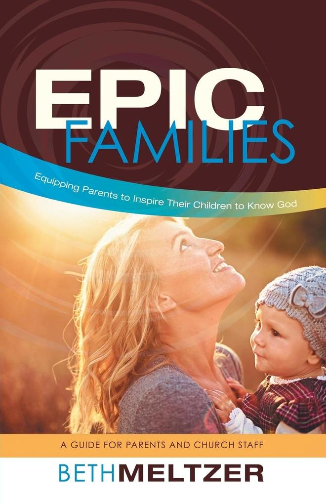 Epic Families, Equipping Parents to Inspire Their Children to Know God als Taschenbuch