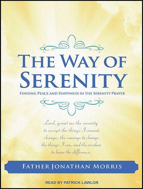 The Way of Serenity: Finding Peace and Happiness in the Serenity Prayer als Hörbuch CD