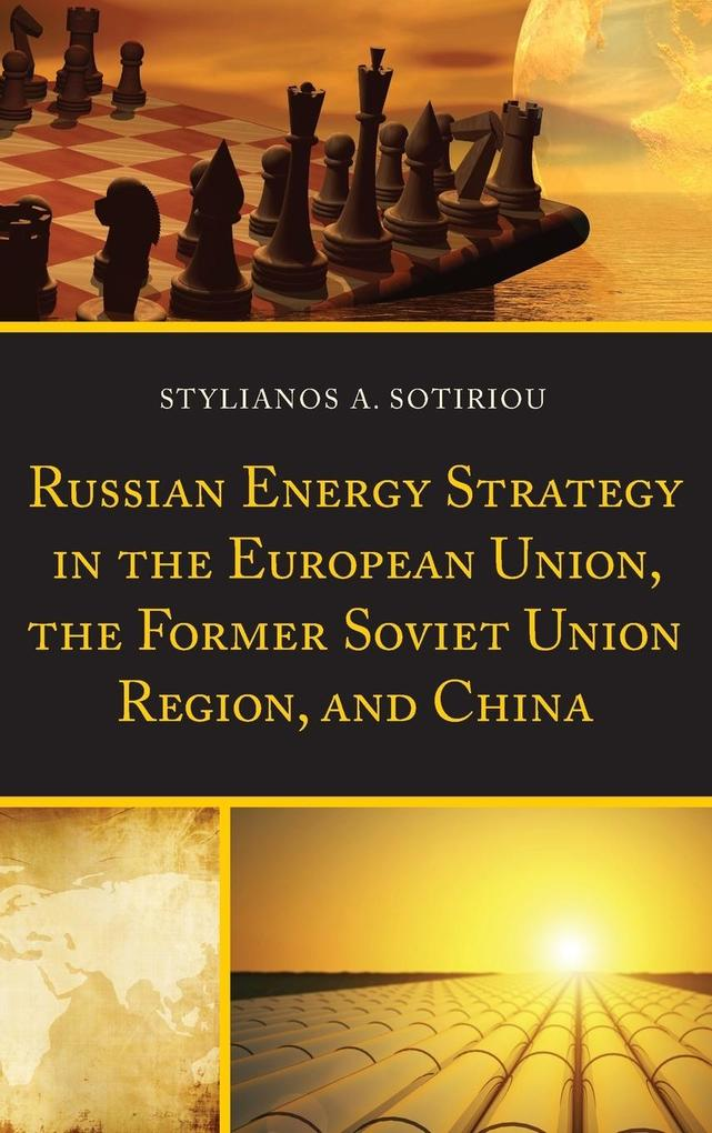 Russian Energy Strategy in the European Union, the Former Soviet Union Region, and China als Buch (gebunden)