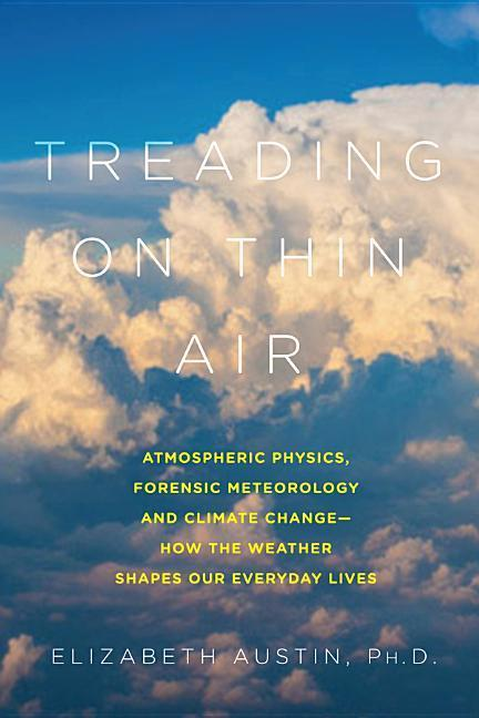 Treading on Thin Air - Atmospheric Physics, Forensic Meteorology, and Climate Change: How Weather Shapes Our Everyday Lives als Buch (gebunden)