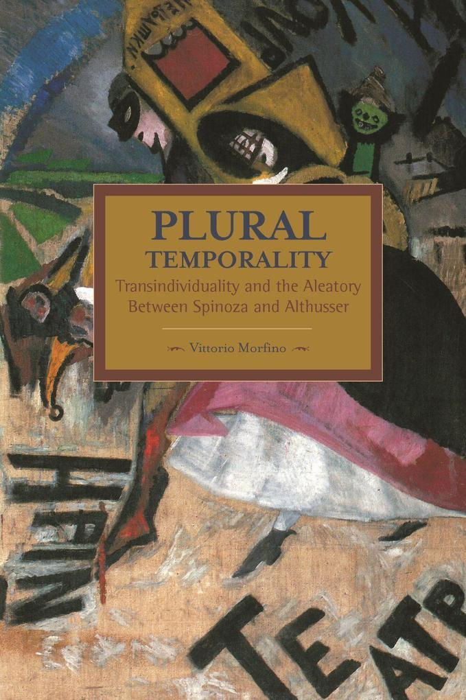 Plural Temporality: Transindividuality And The Aleatory Between Spinoza And Althusser als Taschenbuch