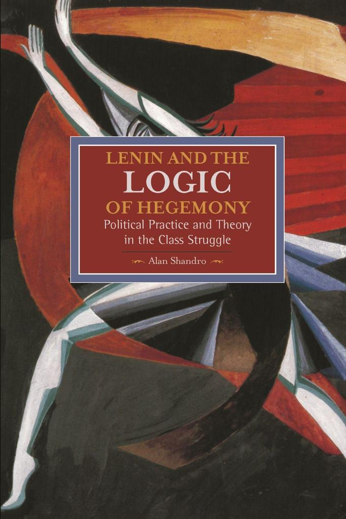 Lenin And The Logic Of Hegemony: Political Practice And Theory In The Class Struggle als Taschenbuch