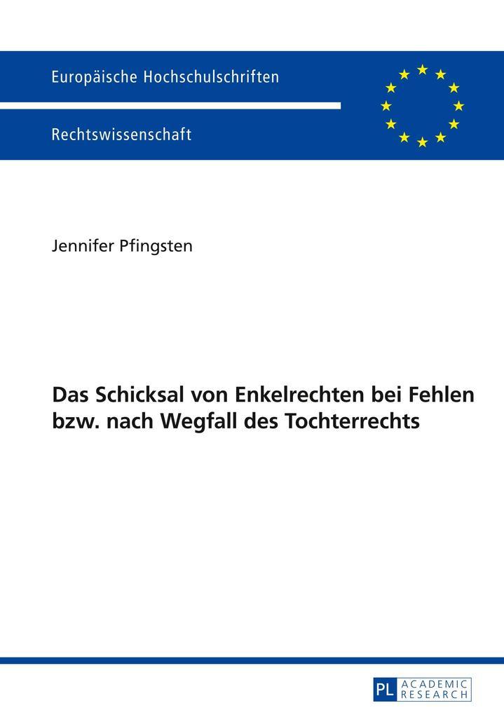 Das Schicksal von Enkelrechten bei Fehlen bzw. nach Wegfall des Tochterrechts als Buch (gebunden)