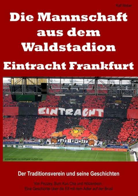 Die Mannschaft aus dem Waldstadion - Eintracht Frankfurt als Buch von Ralf Weber