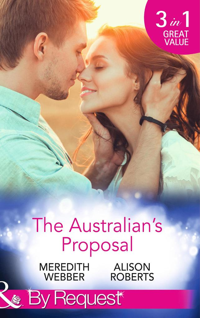 The Australian's Proposal: The Doctor's Marriage Wish / The Playboy Doctor's Proposal / The Nurse He's Been Waiting For (Mills & Boon By Request) als eBook epub