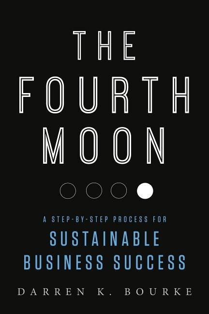 The Fourth Moon: A Step-By-Step Process for Sustainable Business Success als Buch (gebunden)