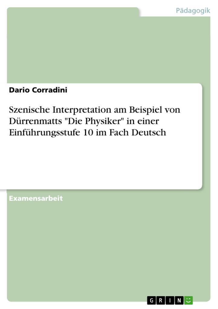 """Szenische Interpretation am Beispiel von Dürrenmatts """"Die Physiker"""" in einer Einführungsstufe 10 im Fach Deutsch als eBook pdf"""