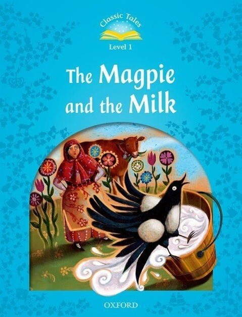 Classic Tales Second Edition: Level 1: The Magpie and the Milk als Buch (gebunden)