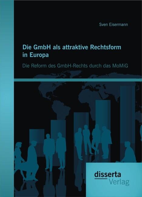 Die GmbH als attraktive Rechtsform in Europa: Die Reform des GmbH-Rechts durch das MoMiG als Buch (gebunden)